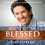Good, Better, Blessed: Living with Purpose, Power, and Passion | Joel Osteen