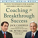 Coaching for Breakthrough Success: Proven Techniques for Making the Impossible Dreams Possible | Jack Canfield,Peter Chee