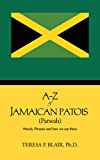 A-Z of Jamaican Patois (Patwah): Words, Phrases and how we use them. (English Edition)