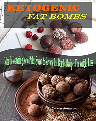 Fat Bombs: Ketogenic Fat Bombs Recipes, Mouth-Watering Keto / Paleo Sweet & Savory Fat Bombs Recipes For Weight Loss by Emma Johnson