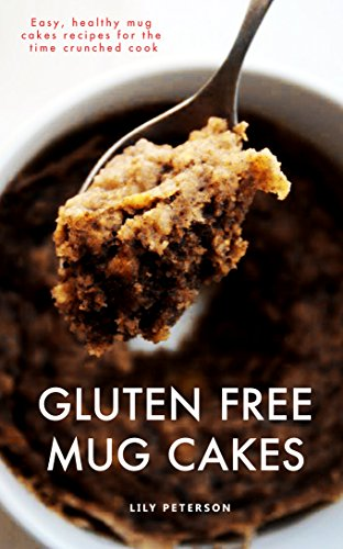 Gluten Free Mug Cakes: Easy, healthy mug cake recipes for the time crunched cook (English Edition)