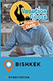 Vacation Goose Travel Guide Bishkek Kyrgyzstan