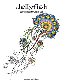 Amazon Jellyfish Coloring Book For Grown Ups 1 Volume 9781530942671 Nick Snels Books