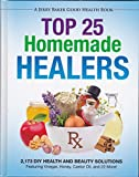 Top 25 Homemade Healers 2,173 DIY Health and Beauty Solutions Featuring Vinegar, Honey, Castor Oil, and 22 More!