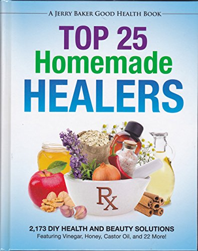 Top 25 Homemade Healers 2,173 DIY Health and Beauty Solutions Featuring Vinegar, Honey, Castor Oil, and 22 (Master Healer)