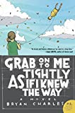 img - for Grab On to Me Tightly as if I Knew the Way: A Novel book / textbook / text book