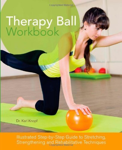 Therapy Ball Workbook: Illustrated Step-by-Step Guide to Stretching, Strengthening, and Rehabilitative Techniques by Knopf M.D., Karl (2014) Paperback