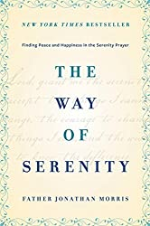 The Way of Serenity: Finding Peace and Happiness in the Serenity Prayer by Morris, Jonathan (2014) Hardcover