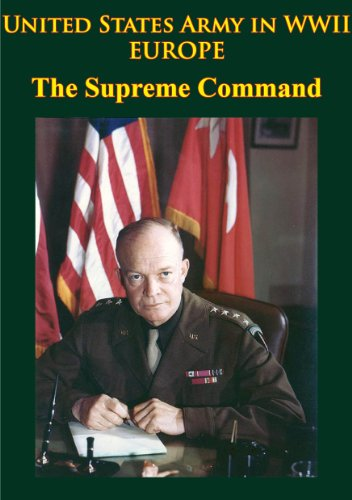 United States Army in WWII - Europe - the Supreme Command: [Illustrated Edition]
