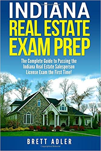 Indiana Real Estate Exam Prep: The Complete Guide to Passing the Indiana Real Estate Salesperson License Exam the First Time!
