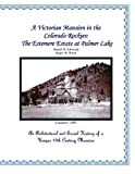 A Victorian Mansion in the Colorado Rockies: the Estemere Estate at Palmer Lake, Daniel Edwards and Roger Ward, 1466406267