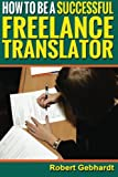 How to be a Successful Freelance Translator: Make Translations Work for You