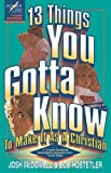 13 Things You Gotta Know to Make It As a Christian, Josh McDowell and Bob Hostetler, 0849934133
