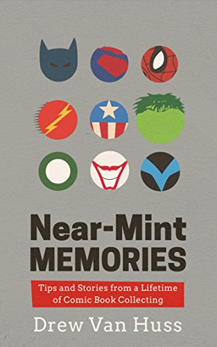 Near-Mint Memories: Tips and Stories from a Lifetime of Comic Book Collecting