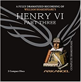 henry vi part 3 arkangel complete shakespeare