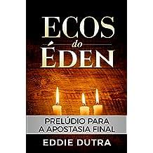 Ecos do Éden: Prelúdio para a Apostasia Final
