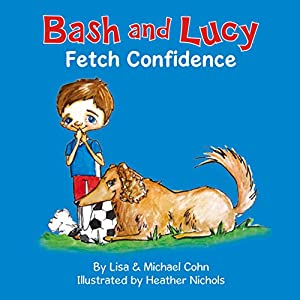 Bash and Lucy: Fetch Confidence Audiobook