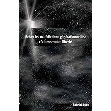 Brisez les malédictions générationnelles: réclamez votre liberté (French Edition)