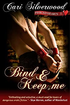 Bind and Keep Me, Book 2 (Pierced Hearts) by [Silverwood, Cari]