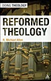 Reformed Theology (Doing Theology), R. Michael Allen, 0567034291