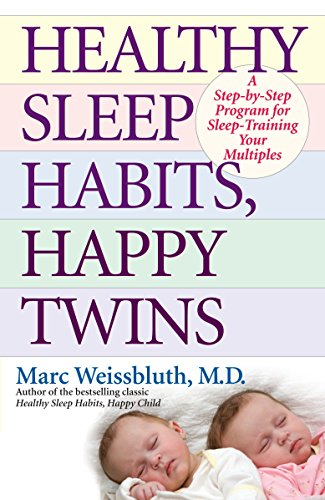 Healthy Sleep Habits, Happy Twins: A Step-by-Step Program for Sleep-Training Your Multiples (Healthy Sleep Habits Happy Child Marc Weissbluth)