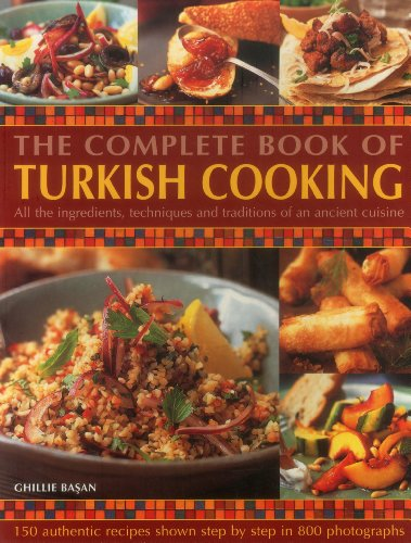 The Complete Book Of Turkish Cooking: All The Ingredients, Techniques And Traditions Of An Ancient Cuisine by Ghillie Basan