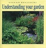 Understanding Your Garden : A Practical Approach to Gardening with Science, Buczacki, Stefan T., 0521334683
