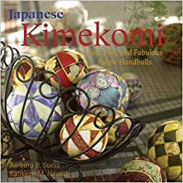 Japanese Kimekomi: Fast, Fun, and Fabulous Fabric Handballs! by Barbara B. Suess (2008-07-01)