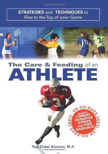 Care and Feeding of an Athlete: What You Need to Know to Rise to the Top of Your Game PDF