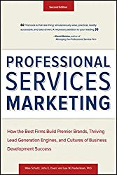 Professional Services Marketing: How the Best Firms Build Premier Brands, Thriving Lead Generation Engines, and Cultures of Business Development Success