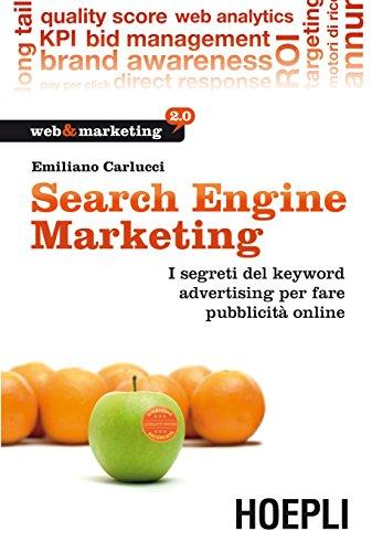 Download Search Engine Marketing: I segreti dei keyword advertising per fare pubblicità online (Web & marketing 2.0) (Italian Edition) Pdf