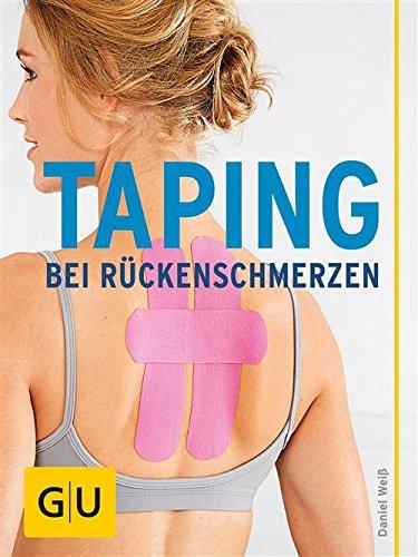 Taping bei Rückenschmerzen: Effektive Selbsthilfe bei schmerzendem Rücken und verspanntem Nacken von Daniel Weiss