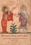 "Lev Weitz, ""Between Christ and Caliph: Law, Marriage, and Christian Community in Early Islam"" (U Pennsylvania Press, 2018)"