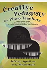Creative Pedagogy for Piano Teachers: Using Musical Games and Aural Pedagogy Techniques as a Dynamic Supplement for Teaching Piano/G8379 Spiral-bound