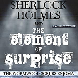 Sherlock Holmes and the Element of Surprise: The Wormwood Scrubs Enigma Audiobook