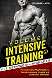 Volume Intensive Training ©: V.I.T. © Methode – Module 1-9 Für maximalen Muskelaufbau, Fettverbrennung, Sixpack und knallharter Definition (German Edition)