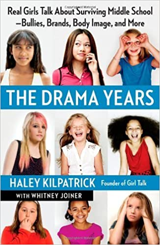 The Drama Years: Real Girls Talk About Surviving Middle School -- Bullies, Brands, Body Image, and More by Kilpatrick, Haley, Joiner, Whitney (April 3, 2012)