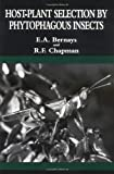 Host-Plant Selection by Phytophagous Insects, Bernays, Elizabeth A. and Chapman, Reginald F., 0412031310