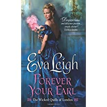 Forever Your Earl: The Wicked Quills of London by Eva Leigh (2015-09-29)