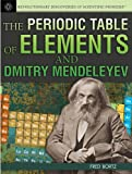 The Periodic Table of Elements and Dmitry Mendeleyev, Fred Bortz, 1477718079
