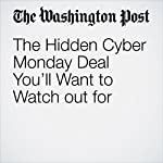 The Hidden Cyber Monday Deal You'll Want to Watch out for | Jonnelle Marte