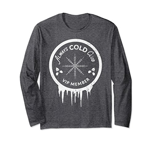 - Unisex Freezing Always Cold Club Shirt VIP Long Sleeve TShirt XL: Dark Heather