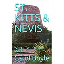 ST. KITTS & NEVIS: Where Two Oceans Meet (Carol's Worldwide Cruise Port Itineraries Book 1)