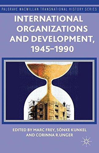 International Organizations and Development, 1945-1990 (Palgrave Macmillan Transnational History Series)