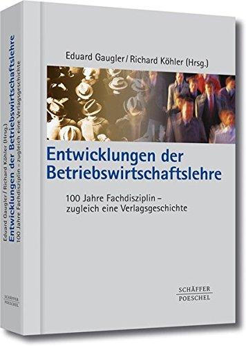 Entwicklungen der Betriebswirtschaftslehre: 100 Jahre Fachdisziplin - zugleich eine Verlagsgeschichte