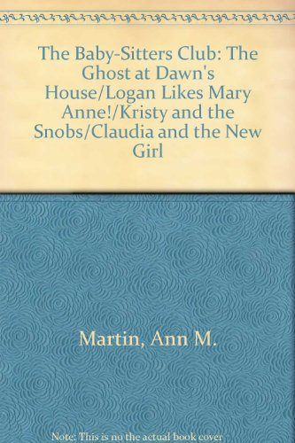 The Baby-Sitters Club: The Ghost at Dawn's House/Logan Likes Mary Anne!/Kristy and the Snobs/Claudia and the New Girl
