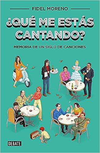 Qué me estás cantando?: Memoria de un siglo de canciones Sociedad: Amazon.es: Moreno, Fidel: Libros