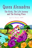 Queen Alexandrea: The Birth, The Life Journey and