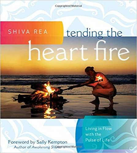 Tending the Heart Fire: Living in Flow with the Pulse of