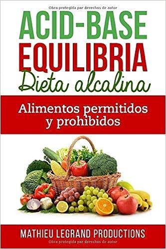Acid Base Equilibria Una Dieta Alcalina Los Alimentos Permitidos Y Prohibidos Alimentos Acidificantes Alimentos Alcalinos Spanish Edition Legrand Mathieu Legrand 9781549983511 Books